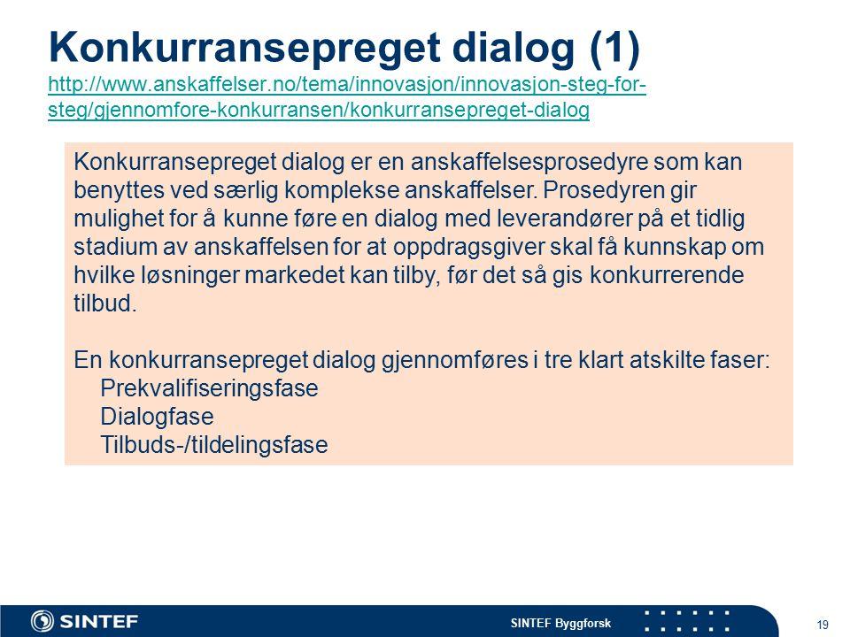 SINTEF Byggforsk Konkurransepreget dialog (1) http://www.anskaffelser.no/tema/innovasjon/innovasjon-steg-for- steg/gjennomfore-konkurransen/konkurrans