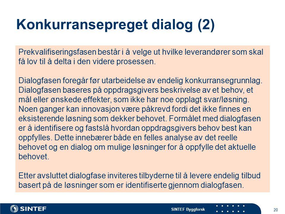 SINTEF Byggforsk Konkurransepreget dialog (2) 20 Prekvalifiseringsfasen består i å velge ut hvilke leverandører som skal få lov til å delta i den videre prosessen.