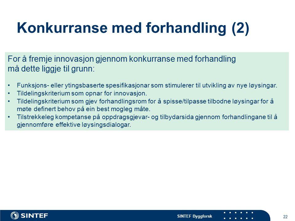 SINTEF Byggforsk 22 For å fremje innovasjon gjennom konkurranse med forhandling må dette liggje til grunn: Funksjons- eller ytingsbaserte spesifikasjonar som stimulerer til utvikling av nye løysingar.