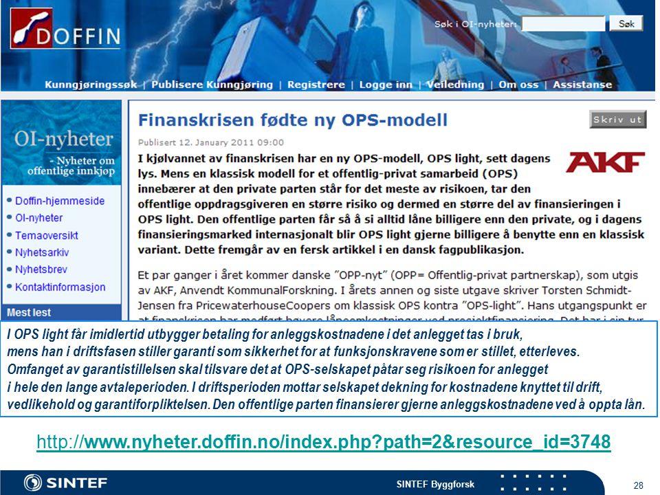 SINTEF Byggforsk 28 http://www.nyheter.doffin.no/index.php?path=2&resource_id=3748 I OPS light får imidlertid utbygger betaling for anleggskostnadene