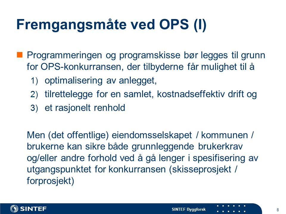 SINTEF Byggforsk Fremgangsmåte ved OPS (I) Programmeringen og programskisse bør legges til grunn for OPS-konkurransen, der tilbyderne får mulighet til