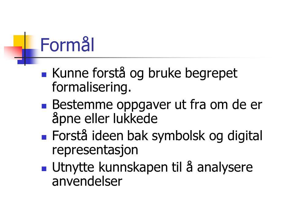 Formål Kunne forstå og bruke begrepet formalisering.