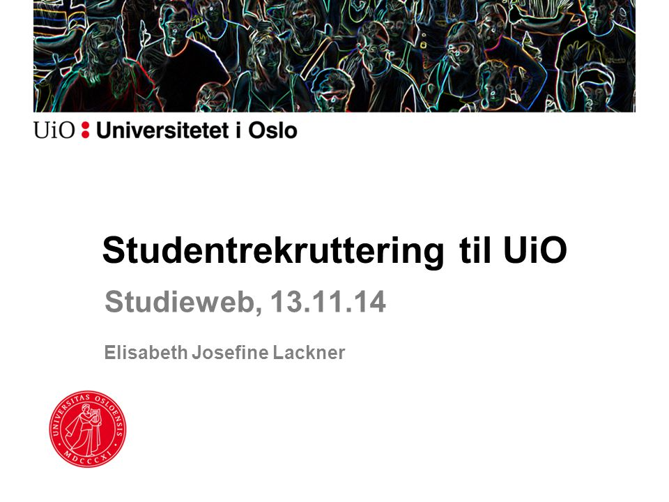 Studieweb, 13.11.14 Elisabeth Josefine Lackner Studentrekruttering til UiO