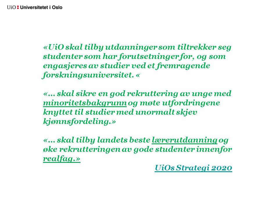 Mål med med studentrekruttering Gi et riktig og godt bilde av UiO –# 1 i Norge, grensesprengende, solid, inkluderende, mangfoldig, bredde & spiss –Informerte studievalg > gjennomstrømning Øke andel førstevalgssøkere pr.