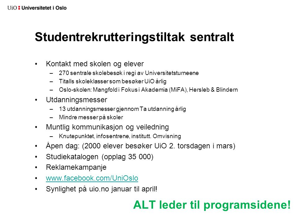 Kontakt med skolen og elever –270 sentrale skolebesøk i regi av Universitetsturneene –Titalls skoleklasser som besøker UiO årlig –Oslo-skolen: Mangfol