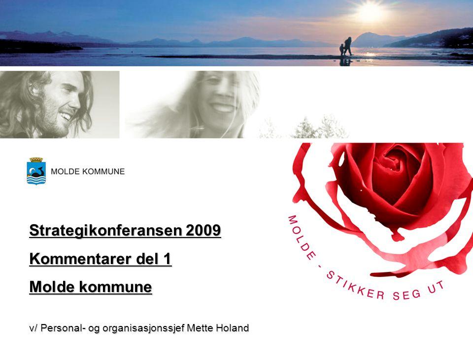 Strategikonferansen 2009 Kommentarer del 1 Molde kommune v/ Personal- og organisasjonssjef Mette Holand