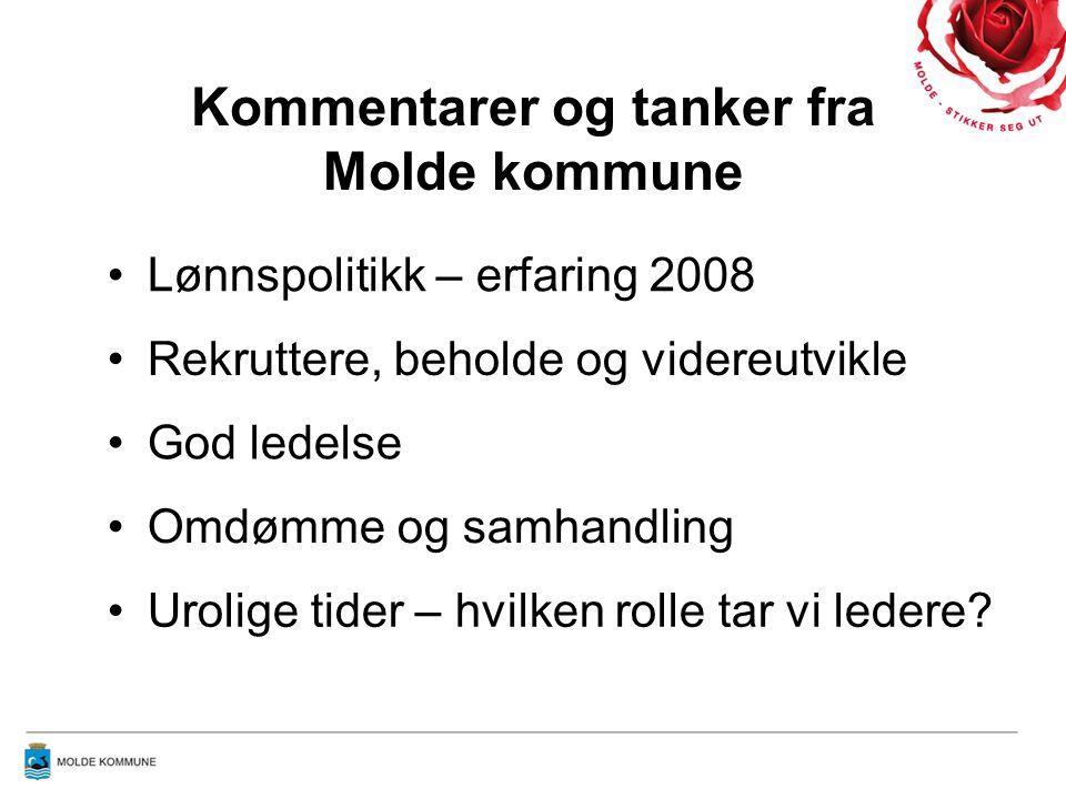 Kommentarer og tanker fra Molde kommune Lønnspolitikk – erfaring 2008 Rekruttere, beholde og videreutvikle God ledelse Omdømme og samhandling Urolige tider – hvilken rolle tar vi ledere