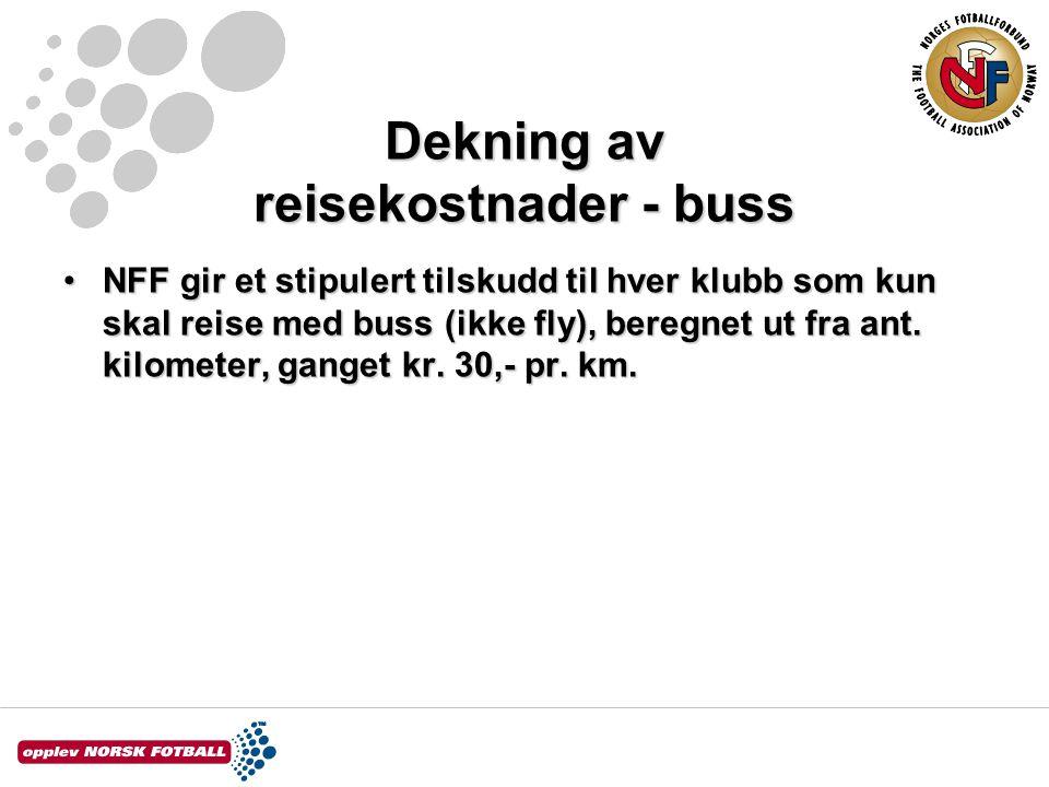 Dekning av reisekostnader - buss NFF gir et stipulert tilskudd til hver klubb som kun skal reise med buss (ikke fly), beregnet ut fra ant.