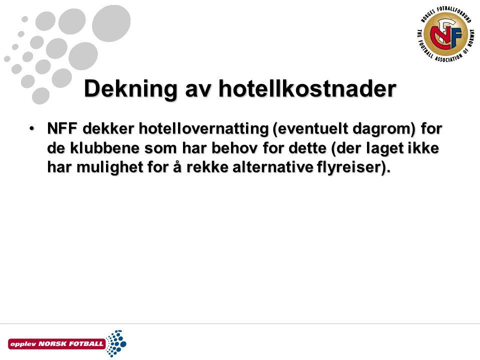 Dekning av hotellkostnader NFF dekker hotellovernatting (eventuelt dagrom) for de klubbene som har behov for dette (der laget ikke har mulighet for å rekke alternative flyreiser).NFF dekker hotellovernatting (eventuelt dagrom) for de klubbene som har behov for dette (der laget ikke har mulighet for å rekke alternative flyreiser).