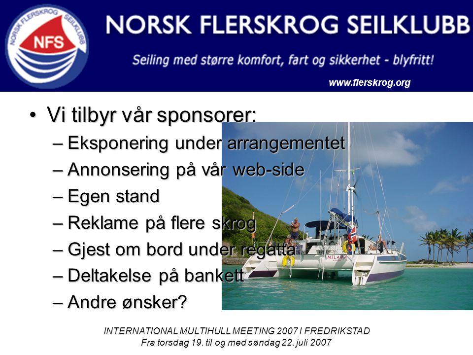 www.flerskrog.org INTERNATIONAL MULTIHULL MEETING 2007 I FREDRIKSTAD Fra torsdag 19. til og med søndag 22. juli 2007 Vi tilbyr vår sponsorer:Vi tilbyr