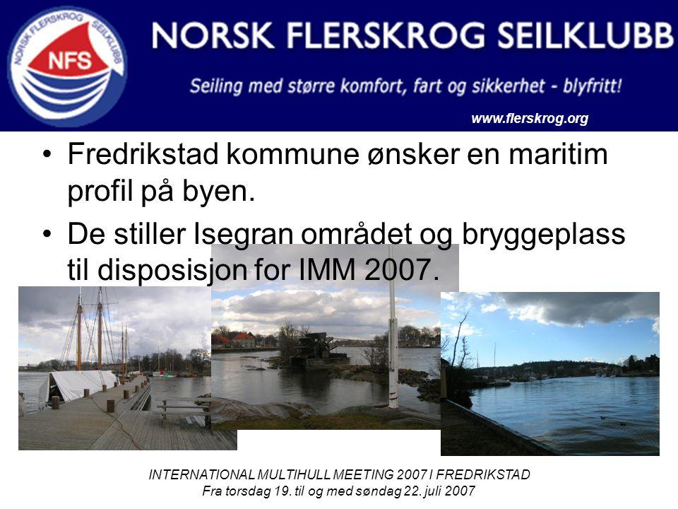 www.flerskrog.org INTERNATIONAL MULTIHULL MEETING 2007 I FREDRIKSTAD Fra torsdag 19. til og med søndag 22. juli 2007 Fredrikstad kommune ønsker en mar