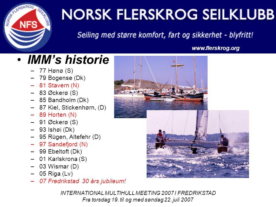 www.flerskrog.org INTERNATIONAL MULTIHULL MEETING 2007 I FREDRIKSTAD Fra torsdag 19. til og med søndag 22. juli 2007 IMM's historie –77 Hønø (S) –79 B