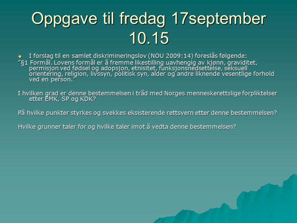 """Oppgave til fredag 17september 10.15  I forslag til en samlet diskrimineringslov (NOU 2009:14) foreslås følgende: """"§1 Formål. Lovens formål er å frem"""