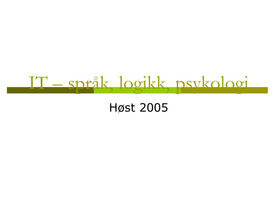 IT – språk, logikk, psykologi Høst 2005