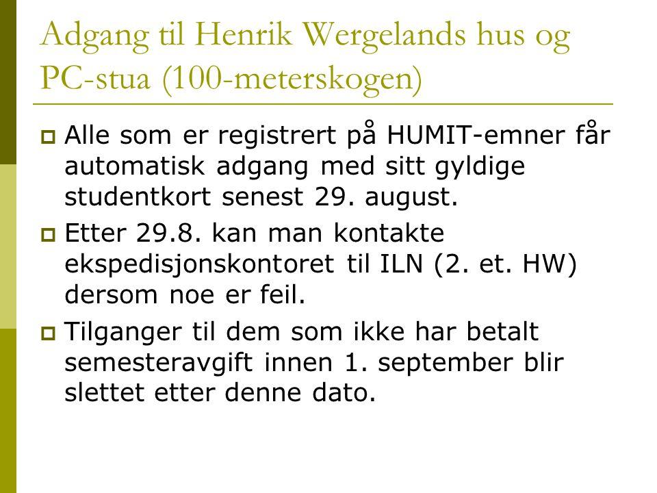 Adgang til Henrik Wergelands hus og PC-stua (100-meterskogen)  Alle som er registrert på HUMIT-emner får automatisk adgang med sitt gyldige studentkort senest 29.