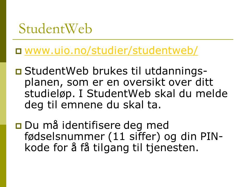 StudentWeb  www.uio.no/studier/studentweb/ www.uio.no/studier/studentweb/  StudentWeb brukes til utdannings- planen, som er en oversikt over ditt studiel ø p.