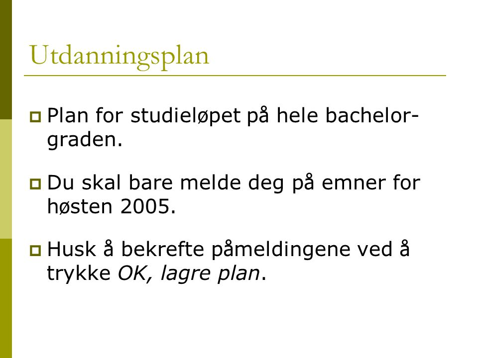 Utdanningsplan  Plan for studiel ø pet p å hele bachelor- graden.