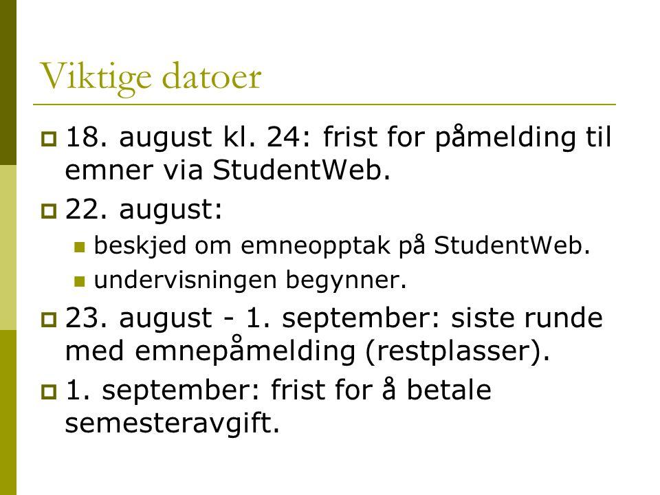 Viktige datoer  18. august kl. 24: frist for p å melding til emner via StudentWeb.
