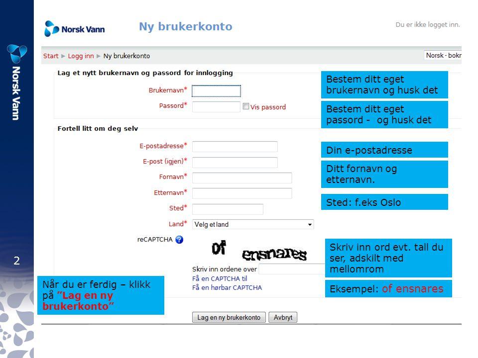 2 Bestem ditt eget brukernavn og husk det Bestem ditt eget passord - og husk det Din e-postadresse Ditt fornavn og etternavn.