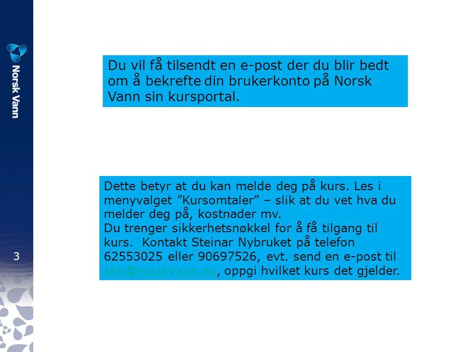 3 Du vil få tilsendt en e-post der du blir bedt om å bekrefte din brukerkonto på Norsk Vann sin kursportal.
