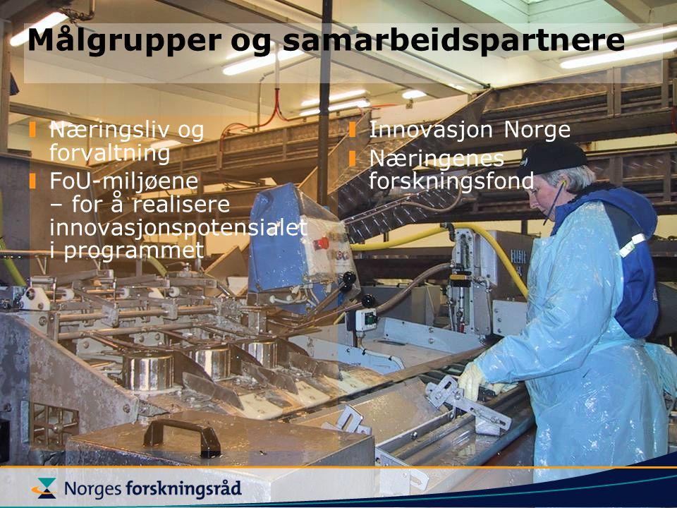 Målgrupper og samarbeidspartnere Næringsliv og forvaltning FoU-miljøene – for å realisere innovasjonspotensialet i programmet Innovasjon Norge Næringenes forskningsfond