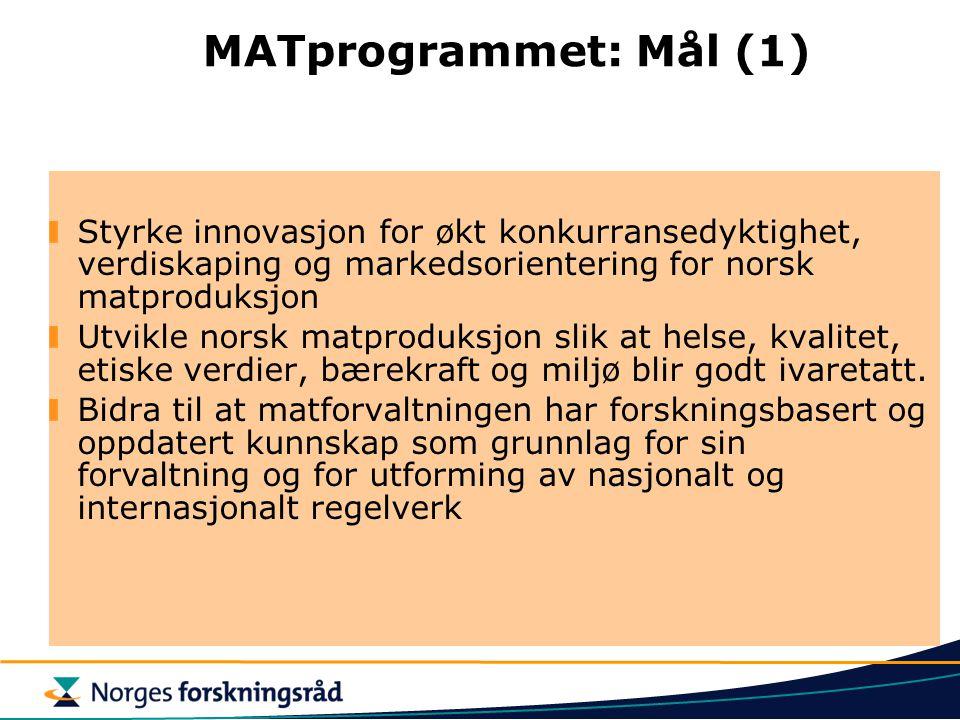 MATprogrammet: Mål (1) Styrke innovasjon for økt konkurransedyktighet, verdiskaping og markedsorientering for norsk matproduksjon Utvikle norsk matproduksjon slik at helse, kvalitet, etiske verdier, bærekraft og miljø blir godt ivaretatt.