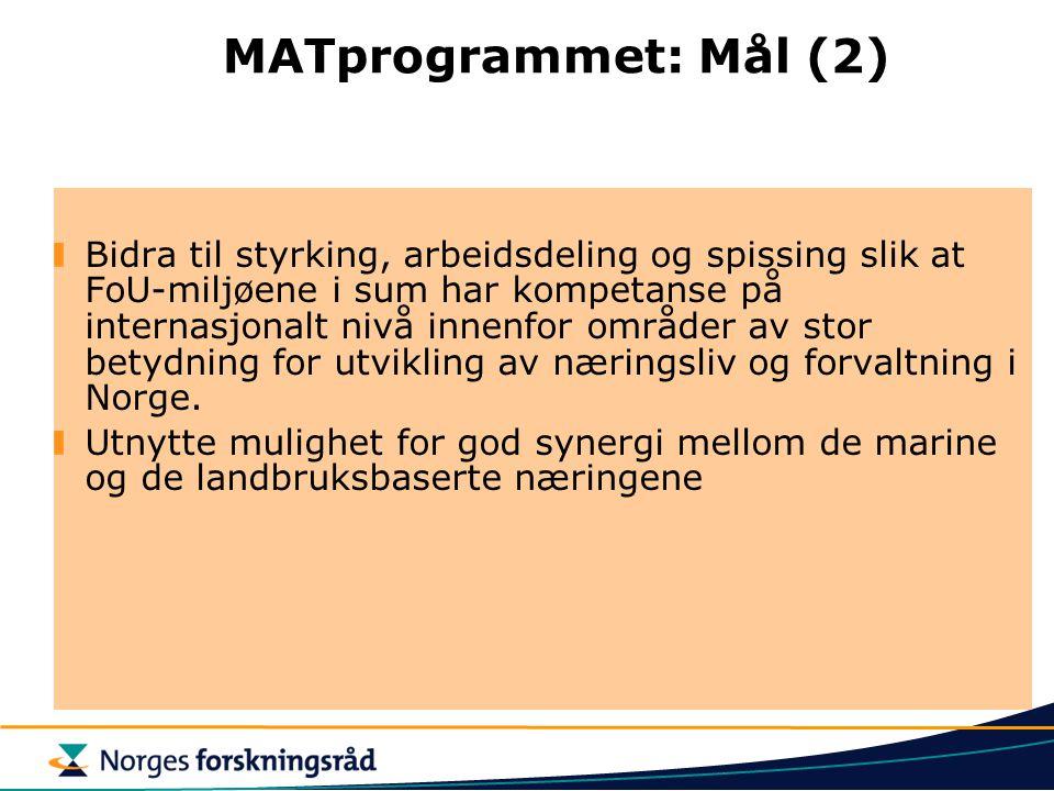 MATprogrammet: Mål (2) Bidra til styrking, arbeidsdeling og spissing slik at FoU-miljøene i sum har kompetanse på internasjonalt nivå innenfor områder av stor betydning for utvikling av næringsliv og forvaltning i Norge.