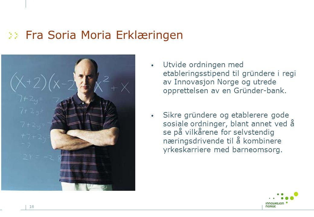 16 Fra Soria Moria Erklæringen Utvide ordningen med etableringsstipend til gründere i regi av Innovasjon Norge og utrede opprettelsen av en Gründer-ba