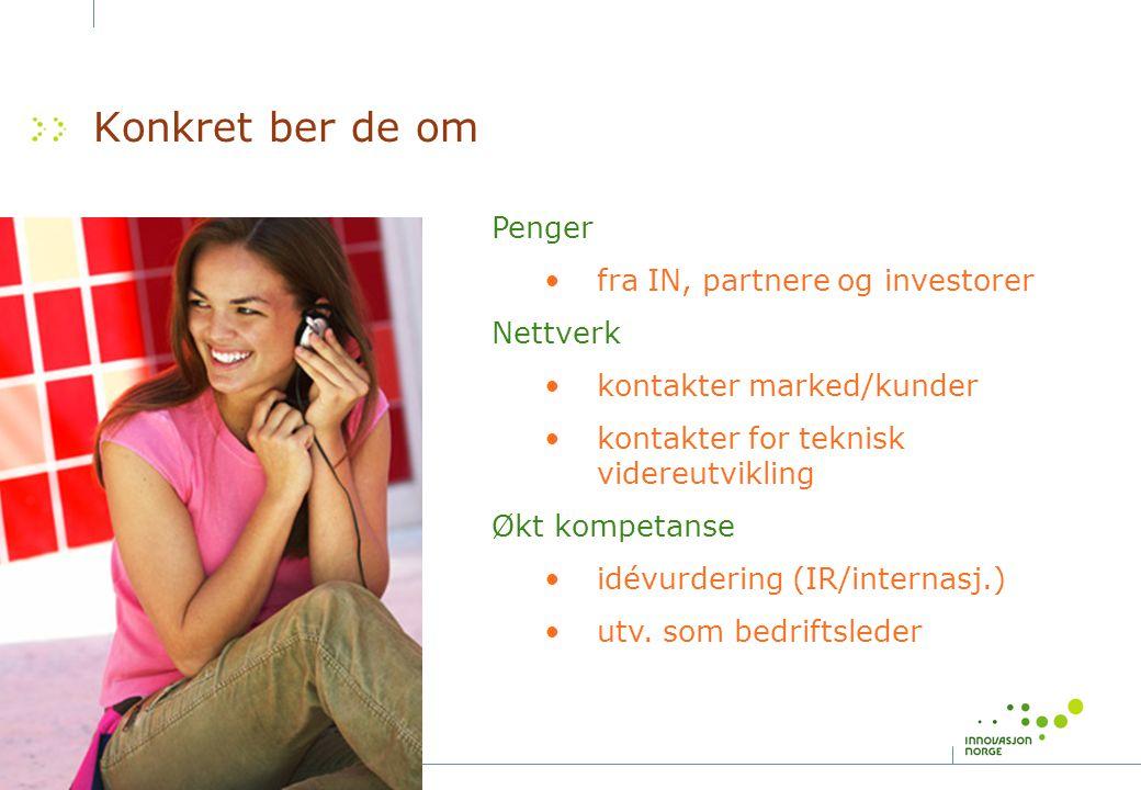 20 Konkret ber de om Penger fra IN, partnere og investorer Nettverk kontakter marked/kunder kontakter for teknisk videreutvikling Økt kompetanse idévu