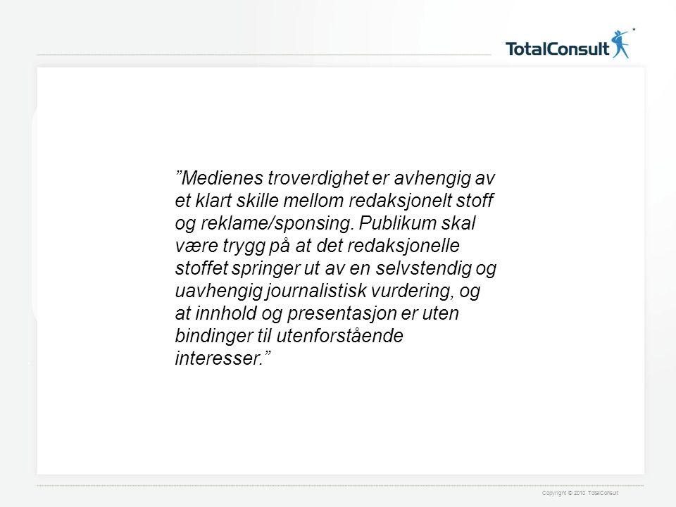 Copyright © 2010 TotalConsult Medienes troverdighet er avhengig av et klart skille mellom redaksjonelt stoff og reklame/sponsing.