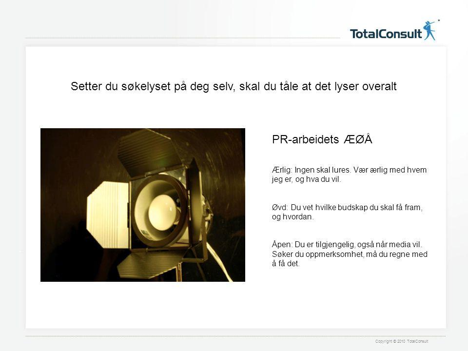 Copyright © 2010 TotalConsult PR-arbeidets ÆØÅ Ærlig: Ingen skal lures.