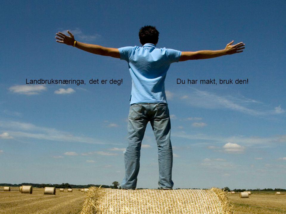 Copyright © 2010 TotalConsult Landbruksnæringa, det er deg!Du har makt, bruk den!
