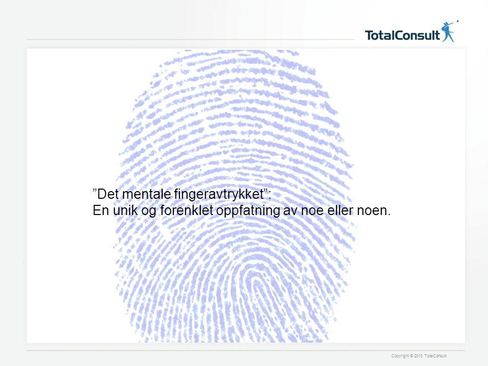 Copyright © 2010 TotalConsult Det mentale fingeravtrykket : En unik og forenklet oppfatning av noe eller noen.