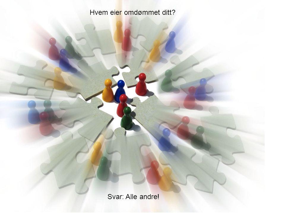 Copyright © 2010 TotalConsult Hvem eier omdømmet ditt Svar: Alle andre!
