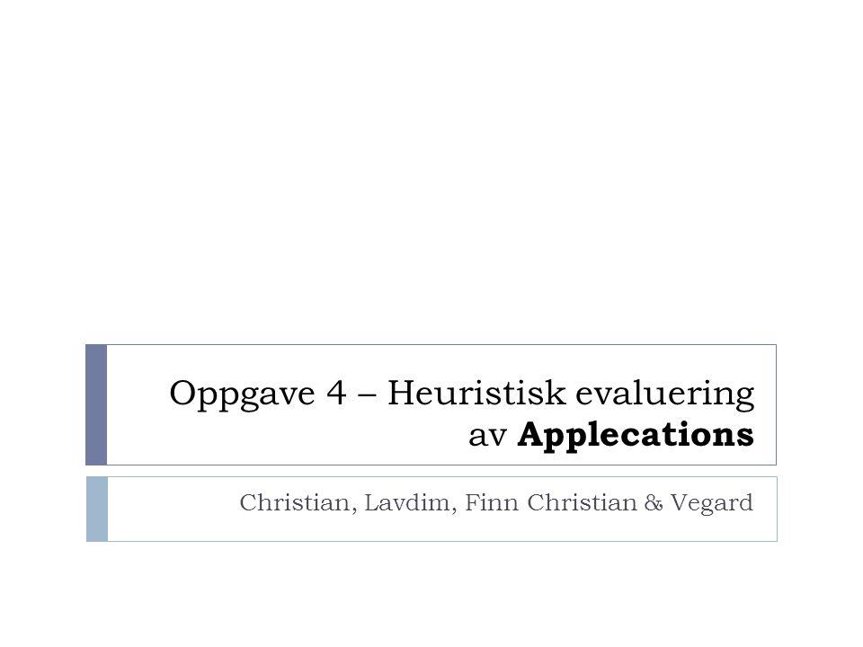 Oppgave 4 – Heuristisk evaluering av Applecations Christian, Lavdim, Finn Christian & Vegard