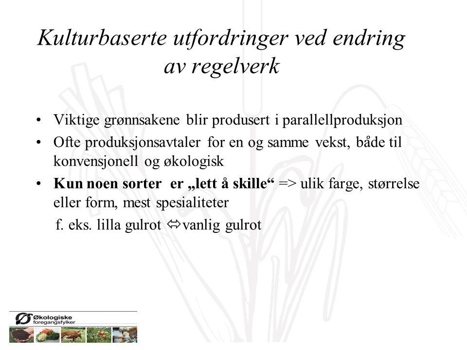 Kulturbaserte utfordringer ved endring av regelverk Viktige grønnsakene blir produsert i parallellproduksjon Ofte produksjonsavtaler for en og samme v
