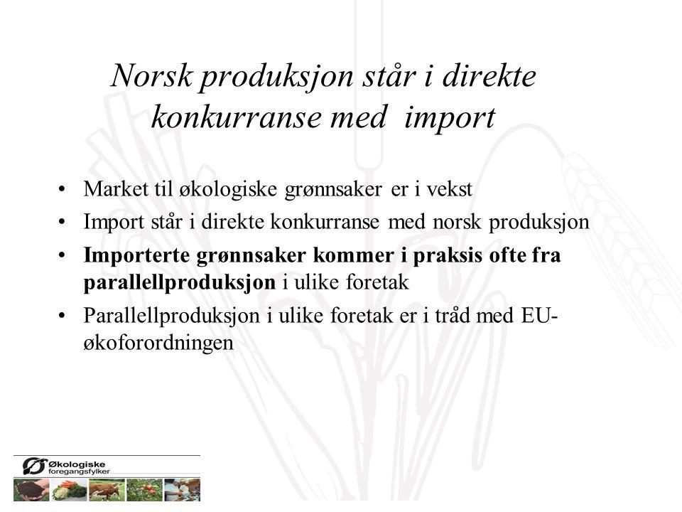 Norsk produksjon står i direkte konkurranse med import Market til økologiske grønnsaker er i vekst Import sta ̊ r i direkte konkurranse med norsk prod