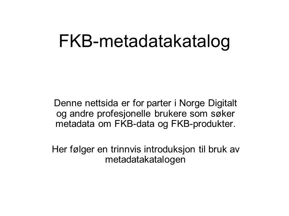 FKB-metadatakatalog Denne nettsida er for parter i Norge Digitalt og andre profesjonelle brukere som søker metadata om FKB-data og FKB-produkter.