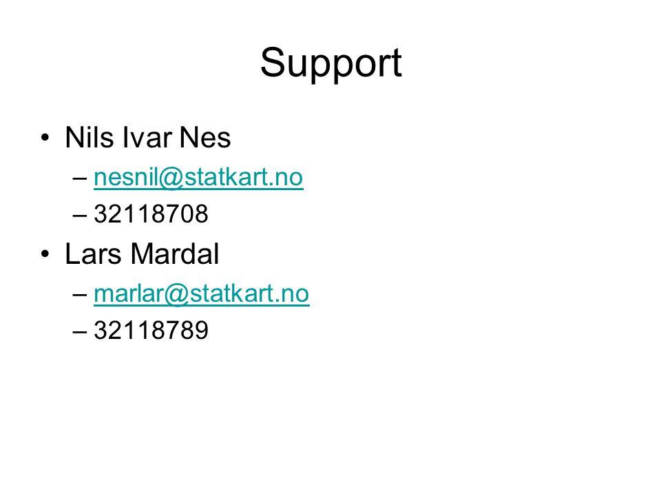 Support Nils Ivar Nes –nesnil@statkart.nonesnil@statkart.no –32118708 Lars Mardal –marlar@statkart.nomarlar@statkart.no –32118789