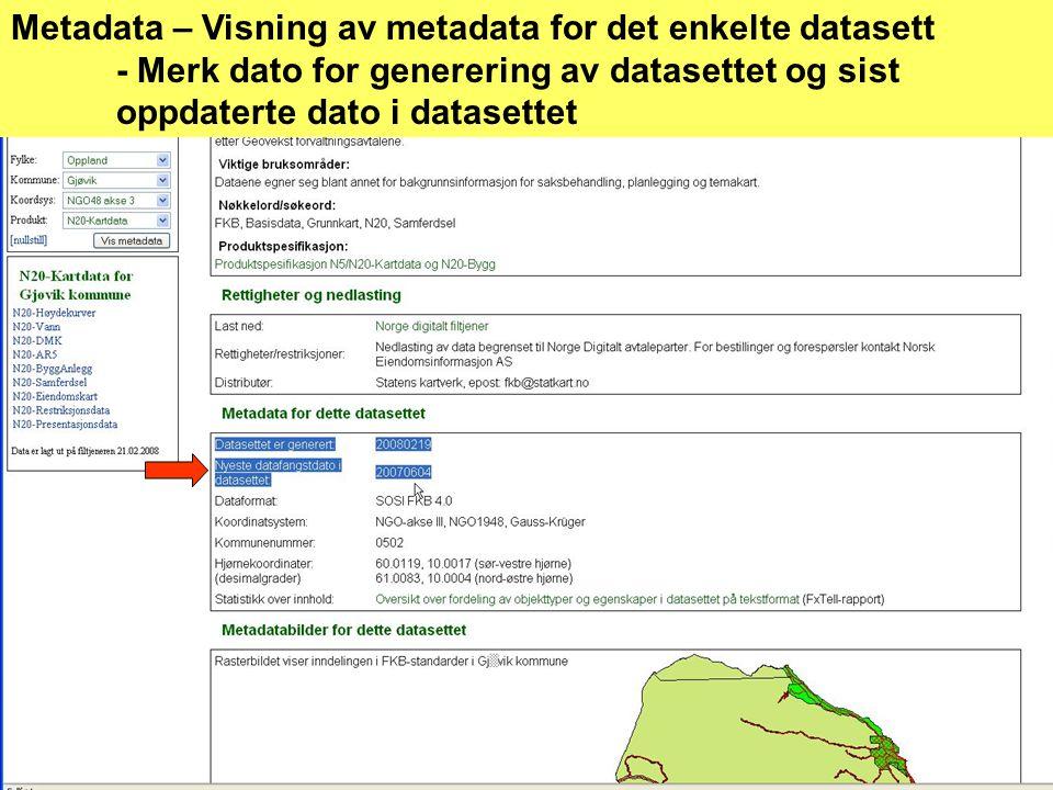 Metadata – Visning av metadata for det enkelte datasett - Merk dato for generering av datasettet og sist oppdaterte dato i datasettet