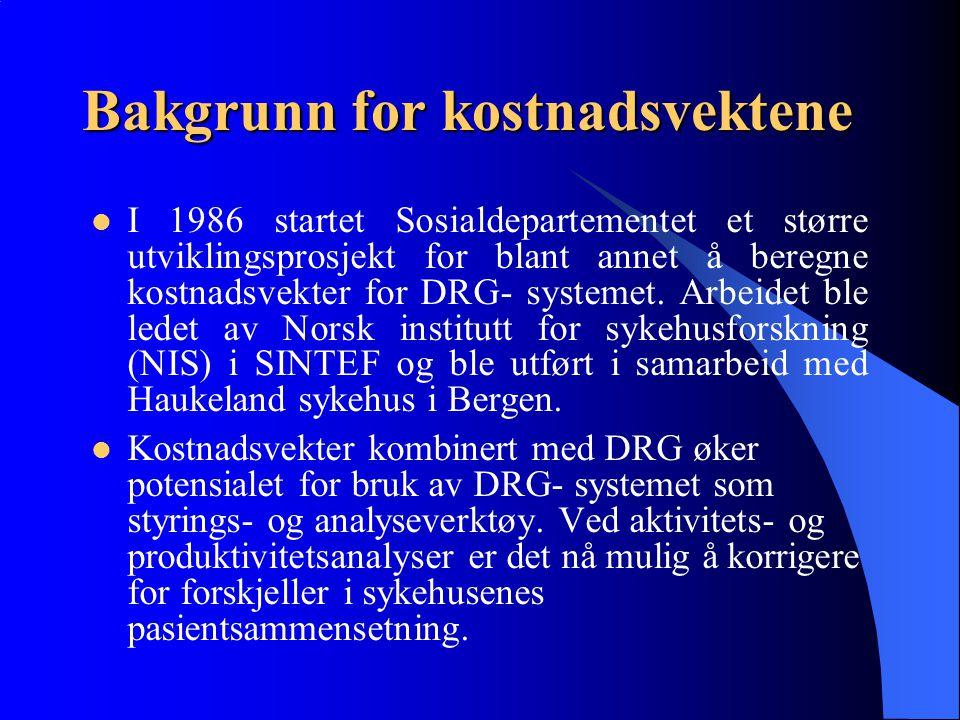 Bakgrunn for kostnadsvektene I 1986 startet Sosialdepartementet et større utviklingsprosjekt for blant annet å beregne kostnadsvekter for DRG- systeme