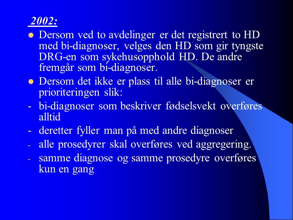 2002: Dersom ved to avdelinger er det registrert to HD med bi-diagnoser, velges den HD som gir tyngste DRG-en som sykehusopphold HD. De andre fremgår