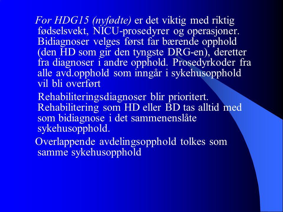 For HDG15 (nyfødte) er det viktig med riktig fødselsvekt, NICU-prosedyrer og operasjoner. Bidiagnoser velges først far bærende opphold (den HD som gir