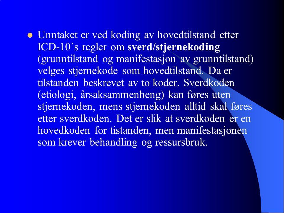 Unntaket er ved koding av hovedtilstand etter ICD-10`s regler om sverd/stjernekoding (grunntilstand og manifestasjon av grunntilstand) velges stjernek