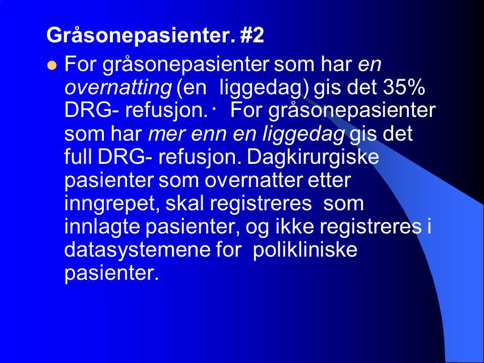 Gråsonepasienter. #2 For gråsonepasienter som har en overnatting (en liggedag) gis det 35% DRG- refusjon. ・ For gråsonepasienter som har mer enn en li