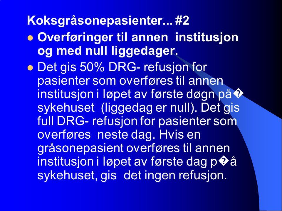 Koksgråsonepasienter... #2 Overføringer til annen institusjon og med null liggedager. Det gis 50% DRG- refusjon for pasienter som overføres til annen