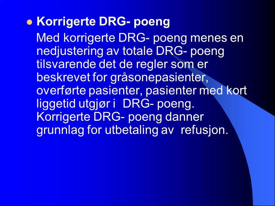 Korrigerte DRG- poeng Med korrigerte DRG- poeng menes en nedjustering av totale DRG- poeng tilsvarende det de regler som er beskrevet for gråsonepasie