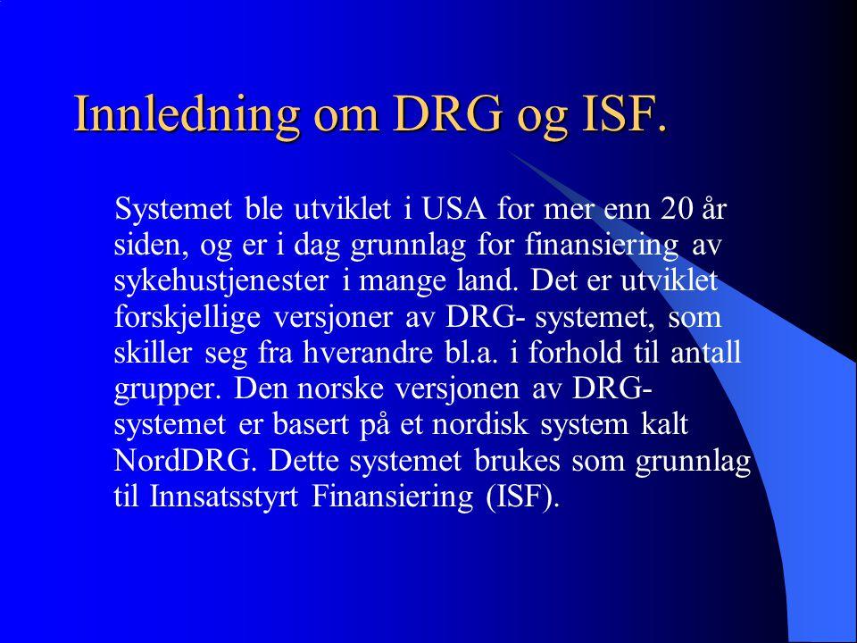 Logikkendringer DRG 2005 - foreløpig oversikt Av større forandringer kan nevnes: Nye DRGer for søvnutredninger og snorkeoperasjoner etableres (jfr ISF reglene for 2004 omkring dette, muligens nødvendig med norske tilpasninger) Nye DRGer for benmargstransplantasjoner (norske tilpasninger nødvendig) HDG 25 HIV legges inn under HDG 18