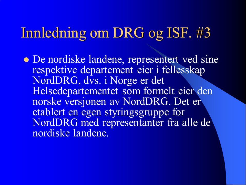 Innledning om DRG og ISF. #3 De nordiske landene, representert ved sine respektive departement eier i fellesskap NordDRG, dvs. i Norge er det Helsedep
