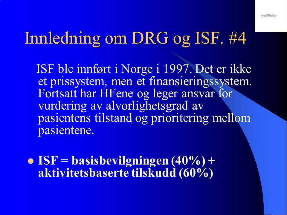 Innledning om DRG og ISF. #4 ISF ble innført i Norge i 1997. Det er ikke et prissystem, men et finansieringssystem. Fortsatt har HFene og leger ansvar